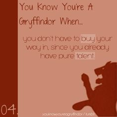 You know you're a Gryffindor when...