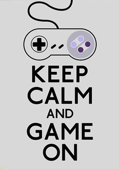 Keep calm and game on!