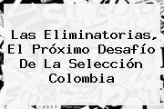 http://tecnoautos.com/wp-content/uploads/imagenes/tendencias/thumbs/las-eliminatorias-el-proximo-desafio-de-la-seleccion-colombia.jpg Eliminatorias Rusia 2018. Las Eliminatorias, el próximo desafío de la selección Colombia, Enlaces, Imágenes, Videos y Tweets - http://tecnoautos.com/actualidad/eliminatorias-rusia-2018-las-eliminatorias-el-proximo-desafio-de-la-seleccion-colombia/