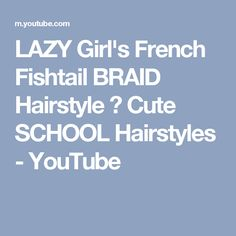 LAZY Girl's French Fishtail BRAID Hairstyle ★ Cute SCHOOL Hairstyles - YouTube