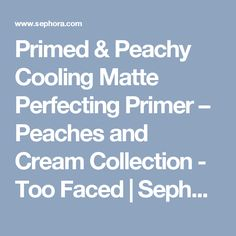 Primed & Peachy Cooling Matte Perfecting Primer – Peaches and Cream Collection - Too Faced | Sephora