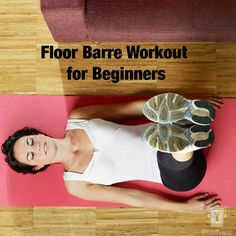 """APS"" - A floor barre workout for beginners. Did floor barre for the first time tonight. Already sore but love it :)"