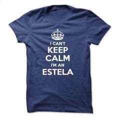 I cant keep calm Im an ESTELA - #plain tee #sweatshirt storage. BUY NOW => https://www.sunfrog.com/Names/I-cant-keep-calm-Im-an-ESTELA.html?68278