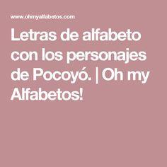 Letras de alfabeto con los personajes de Pocoyó.  | Oh my Alfabetos!
