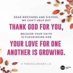 Dear brothers and sisters, we can't help but thank God for you, because your faith is flourishing and your love for one another is growing. –2 Thessalonians 1:3 NLT #VerseOfTheDay #Bible