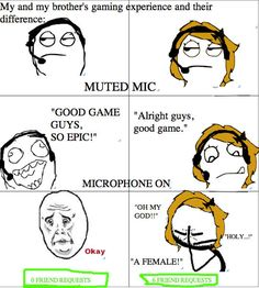 Unfortunately, this is how it is for girl gamers.. :/