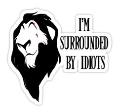 """Scar from Disney's The Lion King and """"I'm surrounded by idiots"""" quote. / Design reworked to accommodate more products • Also buy this artwork on stickers, apparel, phone cases, and more."""