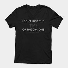 I dont have the time or the crayons to explain it to you - Funny  Our funny shirts and are ultra soft and comfortable and you will feel great wearing them. They feel soft and light weight and have just the perfect amount of stretch. Our shirts and other apparel are packed with funny sayings, funny quotes and hilarious insults that make for ideal gift ideas. This is the perfect gift idea. #funnyshirt #birthdaygift #giftideas Funny Phrases, Funny Slogans, Funny Sayings, Funny Shirts Women, T Shirts For Women, Clothes For Women, You Funny, Hilarious, Funny Outfits