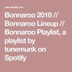 Bonnaroo 2018 // Bonnaroo Lineup // Bonnaroo Playlist, a playlist by tunemunk on Spotify