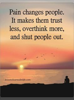 Pain Quotes Pain Changes people. It makes them trust less, overthink more, and shut people out.