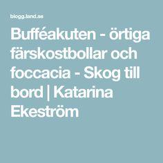 Bufféakuten - örtiga färskostbollar och foccacia - Skog till bord | Katarina Ekeström