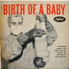 """Birth of a Baby (Capitol; 1954) """"Documentary"""" LP records actual birth of a baby. Mood music?!?"""