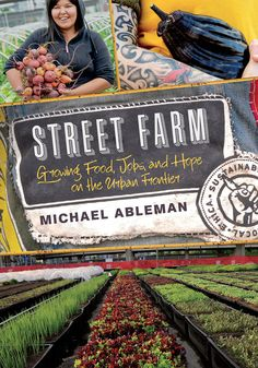 Street Farm - Growing Food, Jobs, and Hope on the Urban Frontier