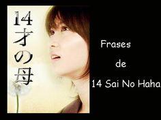 Las frases mas representativas del dorama japones 14 Sai No Haha