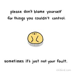 """chibird: """"It's good to take responsibility for things you can control about yourself, but sometimes you also need to accept when things really were out of your control and blaming yourself is more. Cute Motivational Quotes, Cute Inspirational Quotes, Cute Quotes, Happy Quotes, Words Quotes, Positive Quotes, Qoutes, Sayings, Reminder Quotes"""