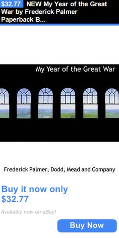 cookbooks: New My Year Of The Great War By Frederick Palmer Paperback Book (English) Free S BUY IT NOW ONLY: $32.77