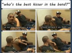 Who's the best kisser in the band? My bet is Nathan. Those lips are way too pretty. ;)  I'd like to go it a go.