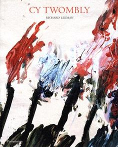 Cy Twombly: A Monograph