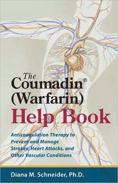 The Coumadin (Warfarin) Help Book: The Complete Guide to Anticoagulation Therapy