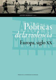 Políticas de la violencia : Europa, siglo XX.    Prensas de la Universidad de Zaragoza, 2014