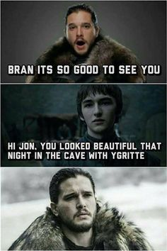 You looked beautiful that night in the cave with Ygritte. Creepy Bran memes, Season 7, Game of Thrones.