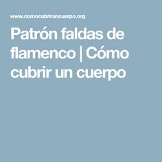 Patrón faldas de flamenco   Cómo cubrir un cuerpo