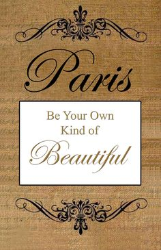 Paris ~ 'Be your own kind of beautiful'