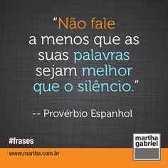 """""""Não fale a menos que as suas palavras sejam melhor que o silêncio."""" (Provérbio Espanhol)"""
