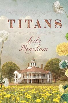 TITANS, by Leila Meacham, is the best novel she's written since her bestselling  ROSES many years ago.  It's perfect for summer. And, if  you were a big GONE WITH THE WIND fan like me, …