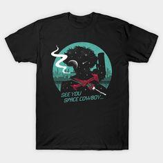 Space Cowboy T-Shirt - Cowboy Bebop T-Shirt is $14 today at TeePublic!