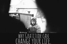 why gratitude can change your life. @finding_joy