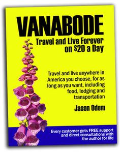 Vanabode - camp, travel and live forever on $20 a day ebook by Jason Odom. Imagine what you would do and where you would go if I PROMISED to show you how to live a complete life with all your needs met for $20 a day? Would you head to a national park like Yellowstone or Glacier and hike and photograph wildlife for a month? Would you relax a month away on Florida's pristine white powder sand beaches sipping cold Mojito's? | PDF Free Download