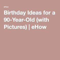 Birthday Ideas for a 90-Year-Old (with Pictures) | eHow