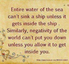 negativity of the world can't put you down unless you allow it to get inside you.