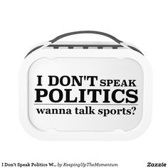 I Don't Speak Politics Wanna Talk Sports Lunch Box