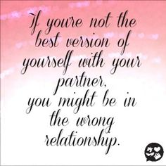 If you're not the best version of yourself with your partner, you might be in the wrong relationship. #StyleYourLife #Dating #Quote