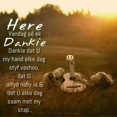 Here, Vandag sê ek Dankie. Dankie dat U my hand elke dag styf vashou, dat U altyd naby is & dat U elke dag saam met my stap. Faith Quotes, Wisdom Quotes, Bible Quotes, Qoutes, Afrikaanse Quotes, The Secret Book, Prayer Room, Good Morning Wishes, Special Quotes