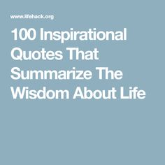 100 Inspirational Quotes That Summarize The Wisdom About Life