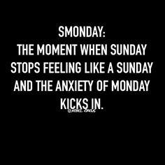 Smonday is real. I feel it in my soul.
