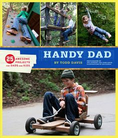 Handy Dad: 25 Awesome Projects for Dads and Kids    You get few chances in life to truly be a hero. But if you're the dad on the block who breaks out the powertools and plywood and builds his kids a skate ramp, you're the man. This book, from HGTV's Over Your Head host Todd Davis will show you how to build ramps, tree forts, a tire swing, and other cool projects that most dads blow off in favor of golf or watching the game. But that's not you, is it?