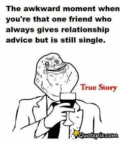 So me ;-; FOREVER ALONE