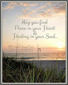May you find Peace in your Heart & Healing in your Soul...