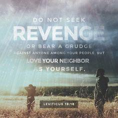"""Levítico 19:18  """"No te vengarás, ni guardarás rencor a los hijos de tu pueblo, sino amarás a tu prójimo como a ti mismo.Yo Jehová. """""""