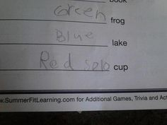 Green frog,  Blue lake,  Red Solo cup (looks like this kid has been listening to Toby Keith ..♪ . ♪).