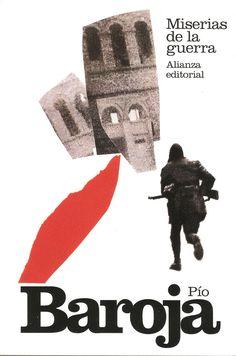 Miserias de la guerra – Pío Baroja  Un libro que no deja a nadie indiferente y que refleja la sinceridad de su autor.