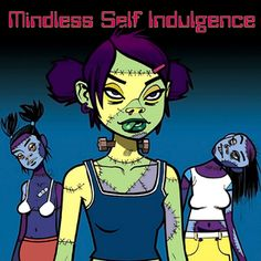 Mindless Self Indulgence - Frankenstein Girls Will Seem Strangely Sexy - I'm Your Problem Now