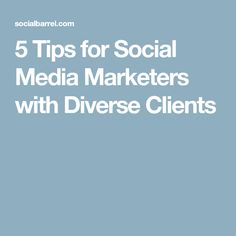 5 Tips for Social Media Marketers with Diverse Clients