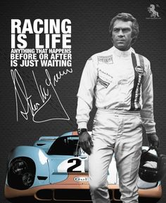 """RACING is LIFE"" Steve McQueen.:"