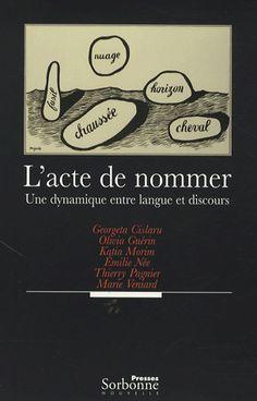 L'acte de nommer : une dynamique entre langue et discours / Georgeta Cislaru ... [et al.] - Paris : Presses Sorbonne nouvelle, cop. 2007