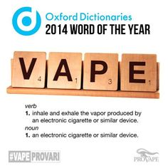 Vape is the new selfie. Oxford Dictionaries, publisher of the Oxford English Dictionary, has named the e-cigarette-related term the 2014 word of the year, a title previously bestowed upon selfie and gif. #VapeProVari